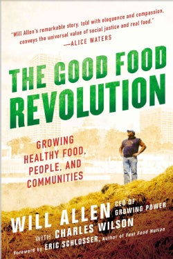 The Good Food Revolution: Growing Healthy Food, People, and Communities (Paperback)