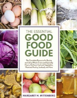 The Essential Good Food Guide: The Complete Resource for Buying and Using Whole Grains and Specialty Flours, Heir... (Paperback)