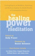 The Healing Power of Meditation: Leading Experts on Buddhism, Psychology, and Medicine Explore the Health Benefit... (Paperback)