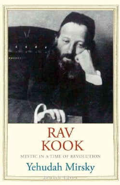 Rav Kook: Mystic in a Time of Revolution (Hardcover)