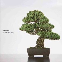 Bonsai: A Patient Art: The Bonsai Collection of the Chicago Botantic Garden (Hardcover)