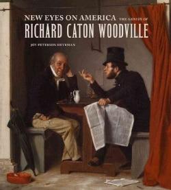 New Eyes on America: The Genius of Richard Caton Woodville (Paperback)