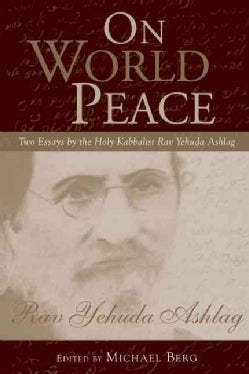 On World Peace: Two Essays by the Holy Kabbalist Rav Yehuda Ashlag (Hardcover)