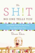 The Sh!t No One Tells You: A Guide to Surviving Your Baby's First Year (Paperback)