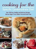 Cooking for the Specific Carbohydrate Diet: Over 100 Easy, Healthy and Delicious Recipes That Are Sugar-Free, Glu... (Paperback)