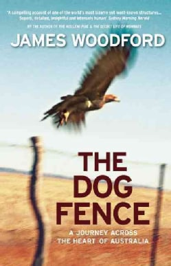 The Dog Fence: A Journey Across the Heart of Australia (Paperback)