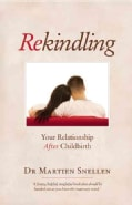 Rekindling: Your Relationship After Childbirth (Paperback)