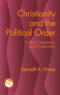 Christianity and the Political Order: Conflict, Cooptation, and Cooperation (Paperback)
