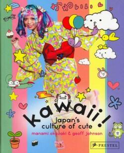 Kawaii!: Japan's Culture of Cute (Paperback)