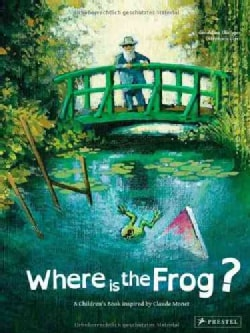 Where is the Frog?: A Children's Book Inspired by Claude Monet (Hardcover)