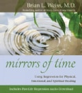 Mirrors of Time: Using Regression for Physical, Emotional, and Spiritual Healing