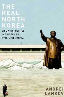 The Real North Korea: Life and Politics in the Failed Stalinist Utopia (Hardcover)