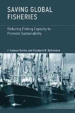 Saving Global Fisheries: Reducing Fishing Capacity to Promote Sustainability (Hardcover)