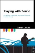 Playing With Sound: A Theory of Interacting With Sound and Music in Video Games (Hardcover)
