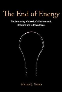 The End of Energy: The Unmaking of America's Environment, Security, and Independence (Paperback)