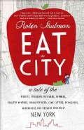 Eat the City: A tale of teh fishers, trappers, hunters, foragers, slaughterers, butchers, farmers, poultry minder... (Paperback)