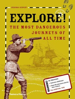 Explore!: The Most Dangerous Journeys of All Time (Hardcover)