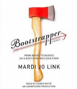Bootstrapper: From Broke to Badass on a Northern Michigan Farm (CD-Audio)