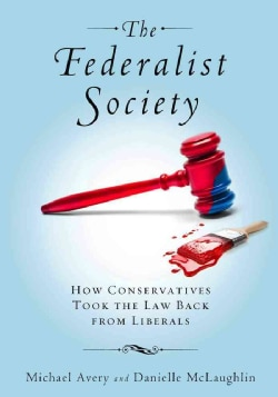 The Federalist Society: How Conservatives Took the Law Back from Liberals (Hardcover)
