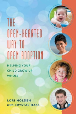 The Open-Hearted Way to Open Adoption: Helping Your Child Grow Up Whole (Hardcover)