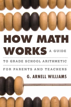How Math Works: A Guide to Grade School Arithmetic for Parents and Teachers (Hardcover)
