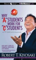 "Why ""A"" Students Work for ""C"" Students and ""B"" Students Work for the Government: Rich Dad's Guide to Financial Edu... (CD-Audio)"