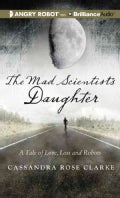 The Mad Scientist's Daughter: A Tale of Love, Loss and Robots (CD-Audio)