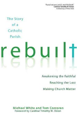Rebuilt: Awakening the Faithful, Reaching the Lost, and Making Church Matter (Paperback)
