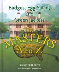 Badges, Egg Salad, and Green Jackets: The Masters A to Z (Hardcover)