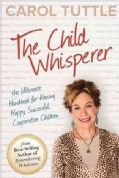 The Child Whisperer: The Ultimate Handbook for Raising Happy, Successful, Cooperative Children (Paperback)