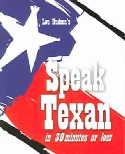 Speak Texan in 30 Minutes or Less (Paperback)
