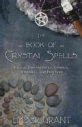 The Book of Crystal Spells: Magical Uses for Stones, Crystals, Minerals ... and Even Sand (Paperback)