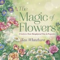The Magic of Flowers: A Guide to Their Metaphysical Uses & Properties (Paperback)
