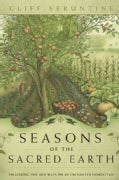 Seasons of the Sacred Earth: Following the Old Ways on an Enchanted Homestead (Paperback)