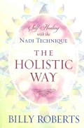 The Holistic Way: Self-Healing With the Nadi Technique (Paperback)
