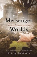 Messenger Between Worlds: True Stories from a Psychic Medium (Paperback)