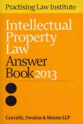 Intellectual Property Law Answer Book 2013 (Paperback)