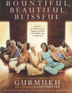 Bountiful, Beautiful, Blissful: Experience the Natural Power of Pregnancy and Birth With Kundalini Yoga and Medit... (Paperback)