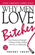 Why Men Love Bitches: From Doormat to Dreamgirl-A Woman's Guide to Holding Her Own in a Relationship (Paperback)