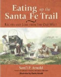 Eating Up the Santa Fe Trail: Recipes and Lore from the Old West (Paperback)