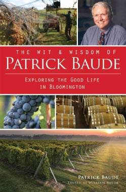 The Wit & Wisdom of Patrick Baude: Exploring the Good Life in Bloomington (Paperback)