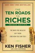 The Ten Roads to Riches: The Ways the Wealthy Got There (and How You Can Too!) (Hardcover)
