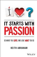 It Starts With Passion: Do What You Love and Love What You Do (Paperback)