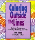 Coloring Outside the Lines: Business Thoughts on Creativity, Marketing, and Sales (CD-Audio)