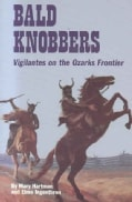 Bald Knobbers: Vigilantes on the Ozarks Frontier (Paperback)