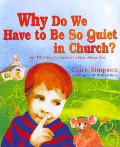 Why Do We Have to Be So Quiet in Church?: And 12 Other Questions Kids Have About God (Hardcover)