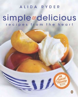 Simple & Delicious: Recipes from the Heart (Paperback)