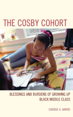 The Cosby Cohort: Blessings and Burdens of Growing Up Black Middle Class (Hardcover)