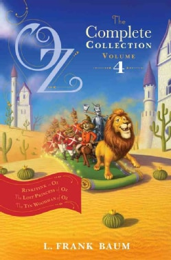 Oz, The Complete Collection, Volume 4: Rinkitink in Oz / The Lost Princess of Oz / The Tin Woodman of Oz (Hardcover)