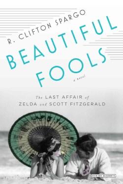 Beautiful Fools: The Last Affair of Zelda and Scott Fitzgerald (Hardcover)
